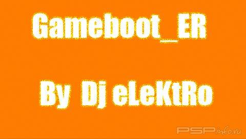 Gameboot_ER  by Dj eLeKtRo [Смена GameBoot'a]